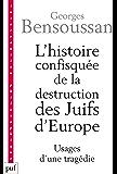 L'histoire confisquée de la destruction des Juifs d'Europe: Usages d'une tragédie