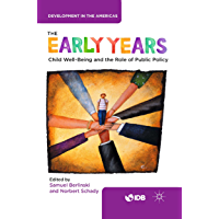 The Early Years: Child Well-Being and the Role of Public Policy (Development in the Americas) (English Edition)