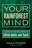 Your Rainforest Mind: A Guide to the Well-Being of Gifted Adults and Youth