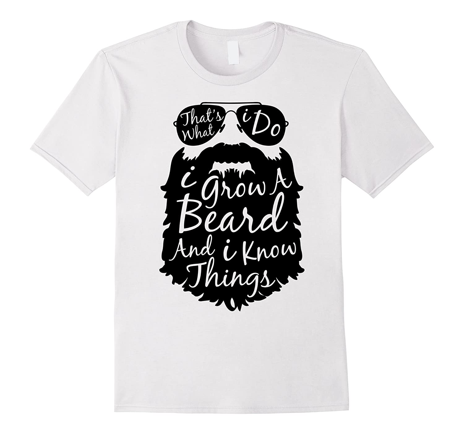 26ad756639 Thats what I do I grow a beard and I know things t shirt-ANZ ...