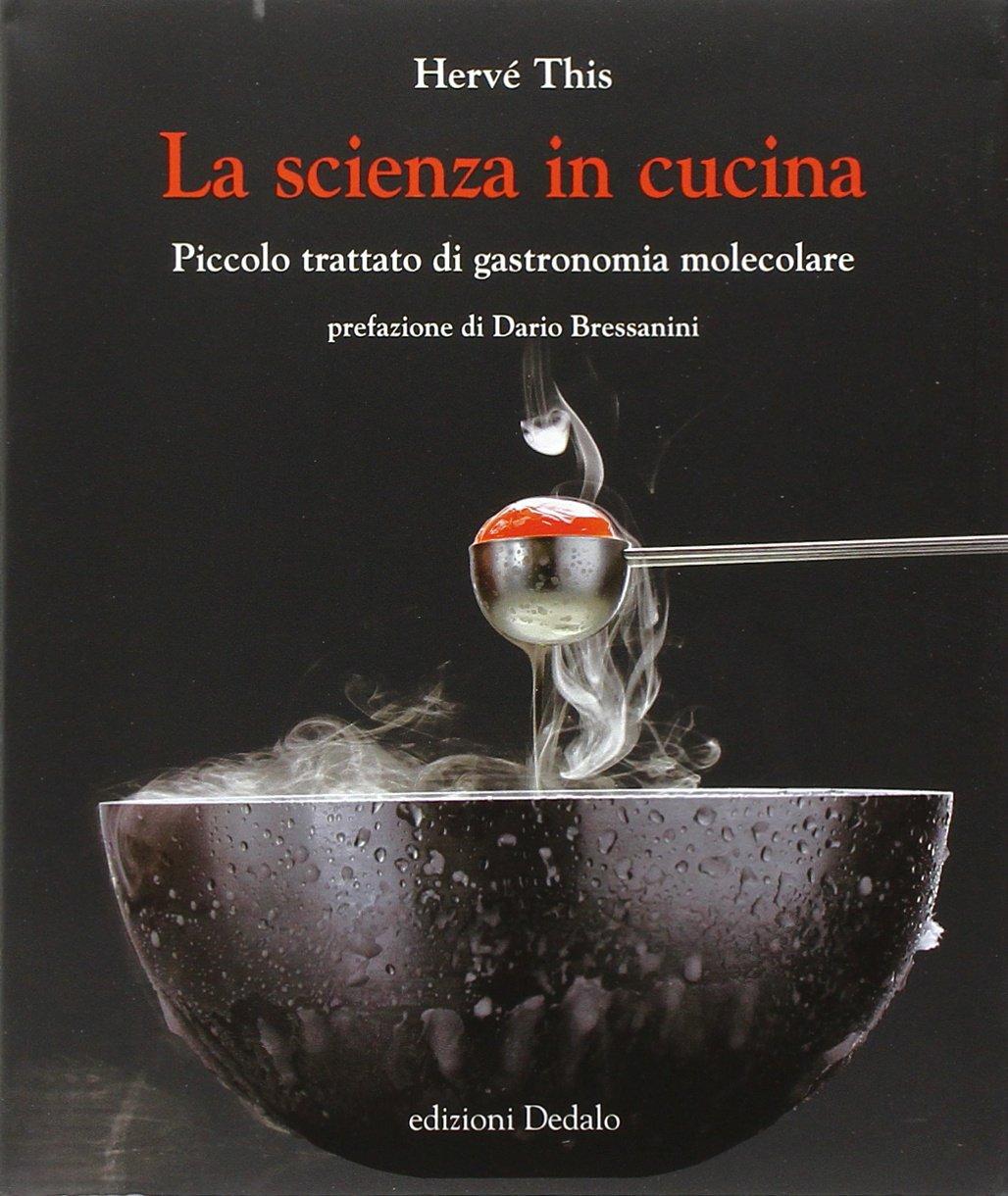 La scienza in cucina. Piccolo trattato di gastronomia molecolare ...