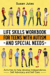 Life Skills Workbook for Teens with Autism and Special Needs: Activities to help develop Independence, Self Advocacy and Self Care Paperback