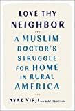 Love Thy Neighbor: A Muslim Doctor's Struggle for