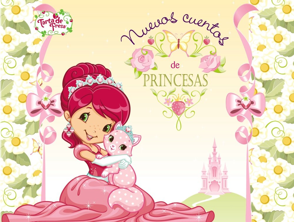 Nuevos cuentos de princesas / New Tales of princesses (Tarta de fresa / Strawberry Shortcake) (Spanish Edition) (Spanish) Hardcover – May 30, 2013