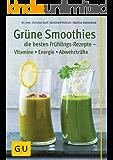 Grüne Smoothies – die besten Frühlings-Rezepte – Vitamine, Energie, Abwehrkräfte (GU KüchenRatgeber_2005)