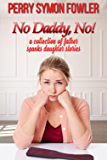 No, Daddy, No!: a collection of father spanks daughter stories (English Edition)