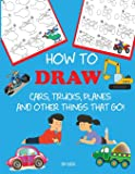 How to Draw Cars, Trucks, Planes, and Other Things That Go!: Learn to Draw Step by Step for Kids (Step-by-Step Drawing…