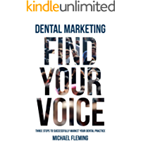 Dental Marketing: Find Your Voice: Three Steps To Successfully Market Your Dental Practice (English Edition)