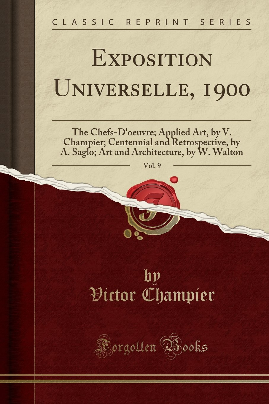 Read Online Exposition Universelle, 1900, Vol. 9: The Chefs-D'oeuvre; Applied Art, by V. Champier; Centennial and Retrospective, by A. Saglo; Art and Architecture, by W. Walton (Classic Reprint) pdf epub