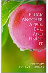 Pluck Another Apple, Eve, And Finish It Kindle Edition