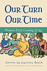 Our Turn Our Time: Women Truly Coming of Age Kindle Edition