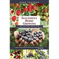 Successful Berry Growing: How to Plant, Prune, Pick and Preserve Bush and Vine Fruits