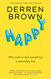 Happy: Why More or Less Everything is Absolutely Fine (English Edition)