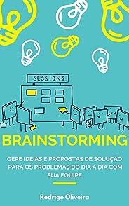 Brainstorming: Gere ideias e propostas de solução para os problemas do dia a dia com sua equipe (tempestade de ideias - como