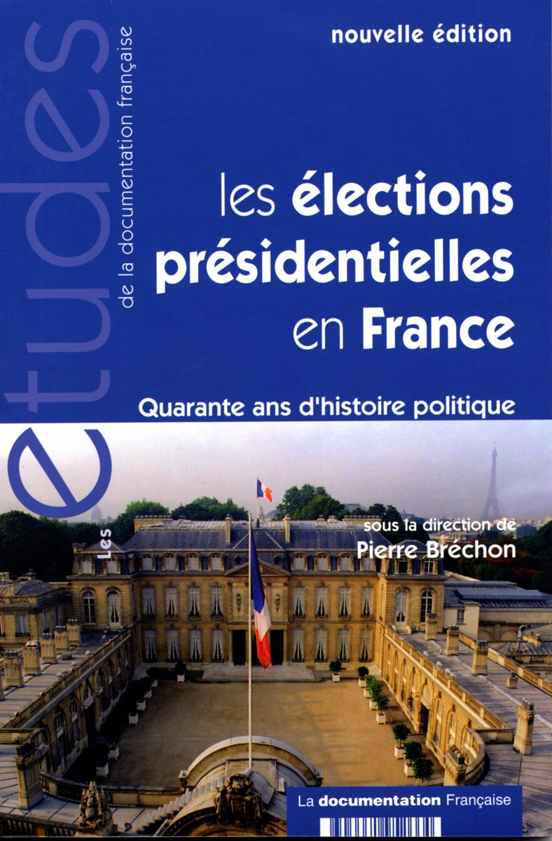 Les élections présidentielles en France - quarante ans d'histoire politique (nouvelle édition (n.5266-5267) Broché – 8 janvier 2008 Pierre Brechon La Documentation française B000XXMNXG Histoire / France