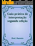 Guia prático de interpretação de texto: segunda edição