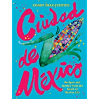 Ciudad de Mexico: Recipes and Stories from the Heart of Mexico City