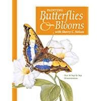 Painting Butterflies & Blooms with Sherry C. Nelson (English Edition)