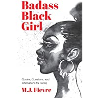 Badass Black Girl: Questions, Quotes, and Affirmations for Teens (Teen and YA cultural heritage, for readers of 100…