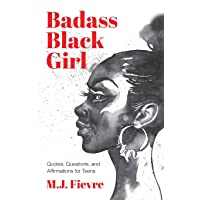 Badass Black Girl: Questions, Quotes, and Affirmations for Teens (Teen and YA cultural heritage, for readers of 100 African Americans)