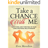 Take A Chance With Me: Surviving and Thriving In Your Long Distance Relationship