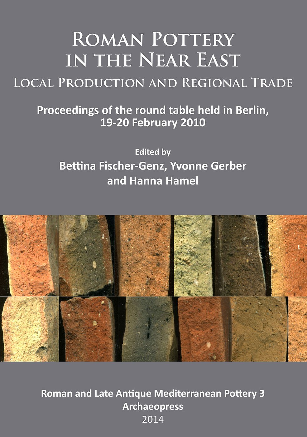 Roman Pottery in the Near East: Local Production and Regional Trade: Proceedings of the round table held in Berlin, 19-20 February 2010 (Roman and Late Antique Mediterranean Poetry)