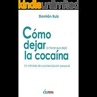 Cómo dejar (o hacer que deje) la cocaína - Un método de concienciación personal