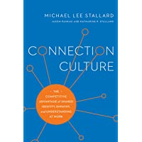 Connection Culture: The Competitive Advantage of Shared Identity, Empathy, and Understanding at Work