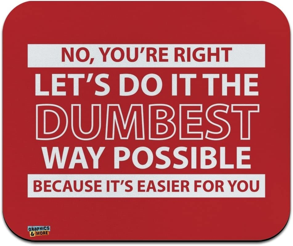 Lets Do It The Dumbest Way Possible Funny Low Profile Thin Mouse Pad Mousepad