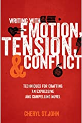 Writing With Emotion, Tension, and Conflict: Techniques for Crafting an Expressive and Compelling Novel Kindle Edition