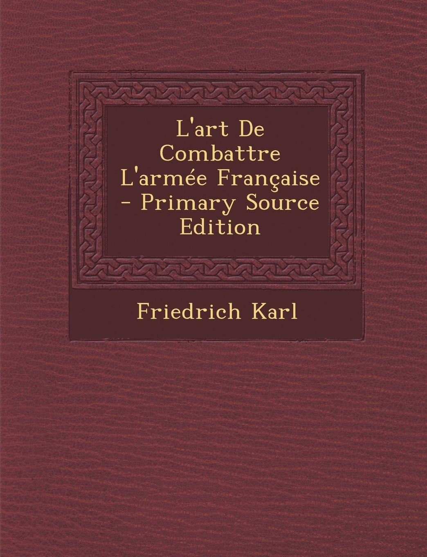 Download L'Art de Combattre L'Armee Francaise - Primary Source Edition (French Edition) pdf epub