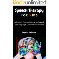 Speech Therapy for Kids: A Parent's Practical Guide for Speech and Language Exercises for Children