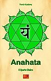 Anahata - Il Quarto Chakra (Il sistema dei sette chakra Vol. 4)