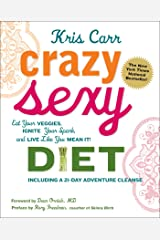 Crazy Sexy Diet: Eat Your Veggies, Ignite Your Spark, And Live Like You Mean It! Kindle Edition