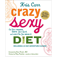 Crazy Sexy Diet: Eat Your Veggies, Ignite Your Spark, And Live Like You Mean It! (English Edition)
