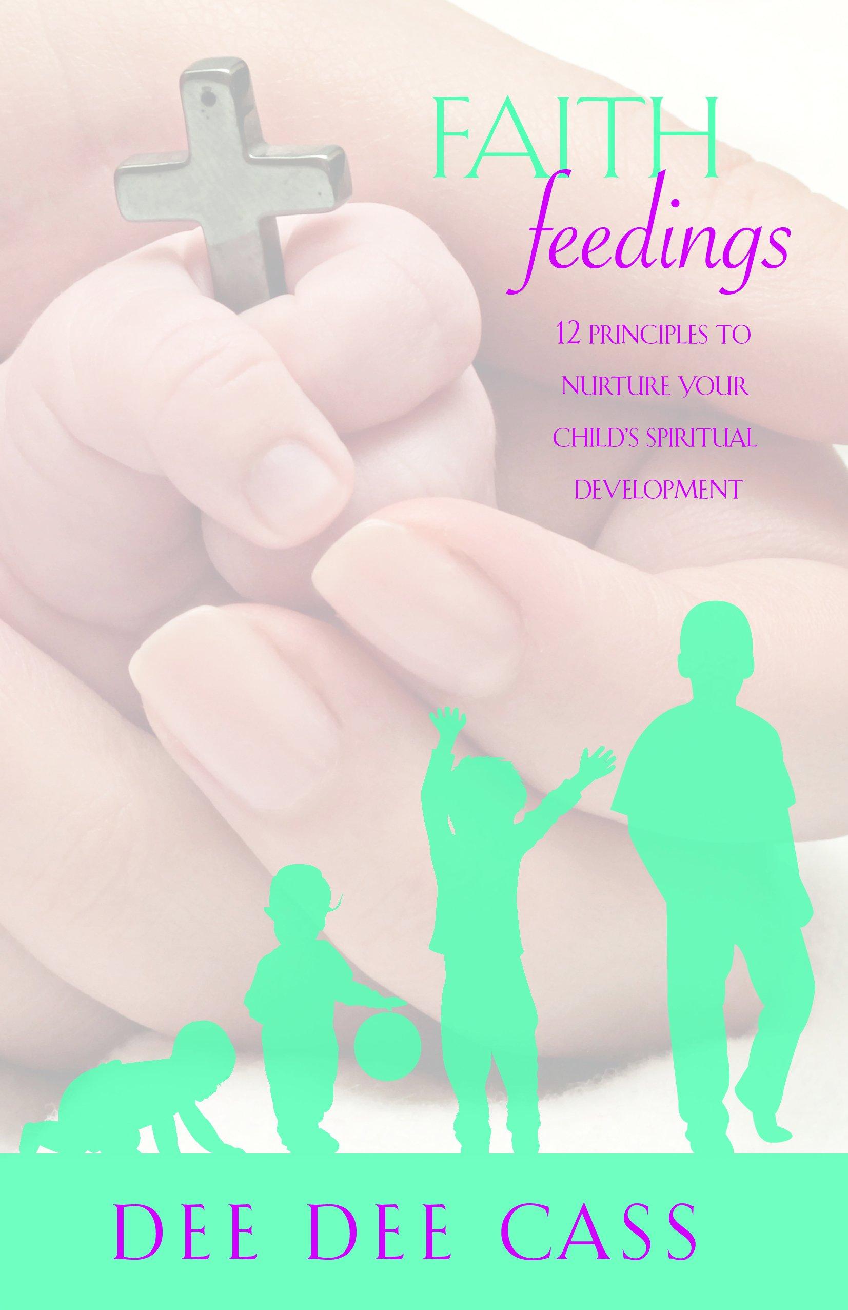 Download Faith Feedings: 12 Principles to Nurture Your Child's Spiritual Development ebook