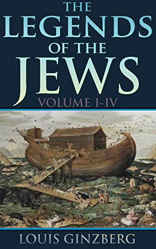 THE LEGENDS OF THE JEWS VOL. I - IV (A huge collection of traditional stories from the Bible collected from the Talmud; the Midrash and the Haggada) - Annotated The Book of Hebrews