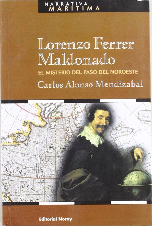 Lorenzo Ferrer Maldonado: El misterio del Paso del Noroeste (Narrativa Marítima) Tapa blanda – 10 feb 2014 Carlos Alonso Mendizabal Editorial Noray S.A. 8474861411