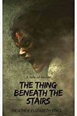 The Thing Beneath The Stairs: A Tale of Horror Kindle Edition