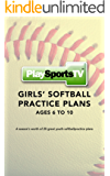 Girls' Softball Practice Plans: Ages 6-10 (English Edition)