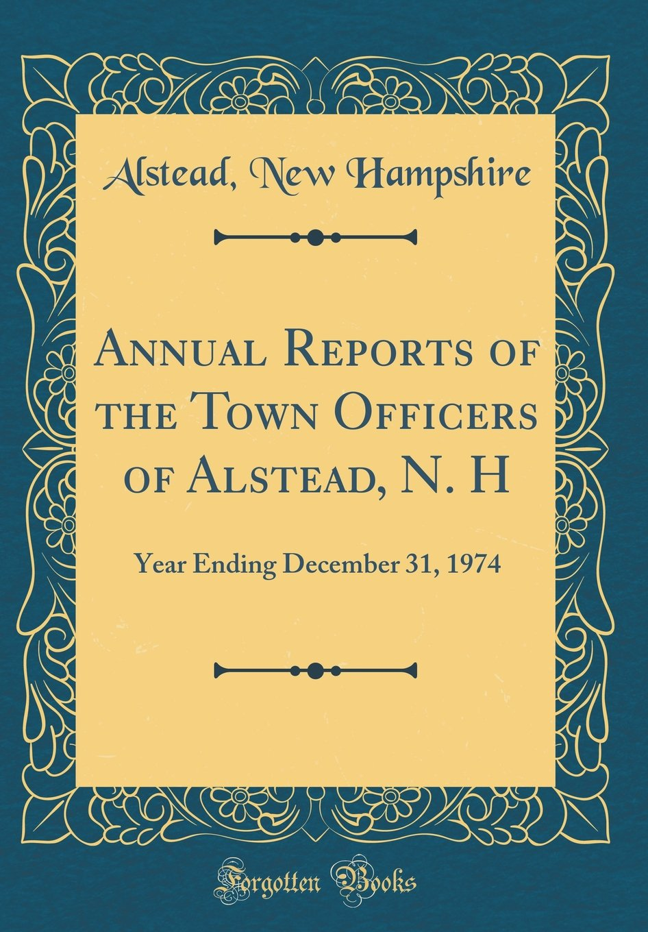 Annual Reports of the Town Officers of Alstead, N. H: Year Ending December 31, 1974 (Classic Reprint) PDF