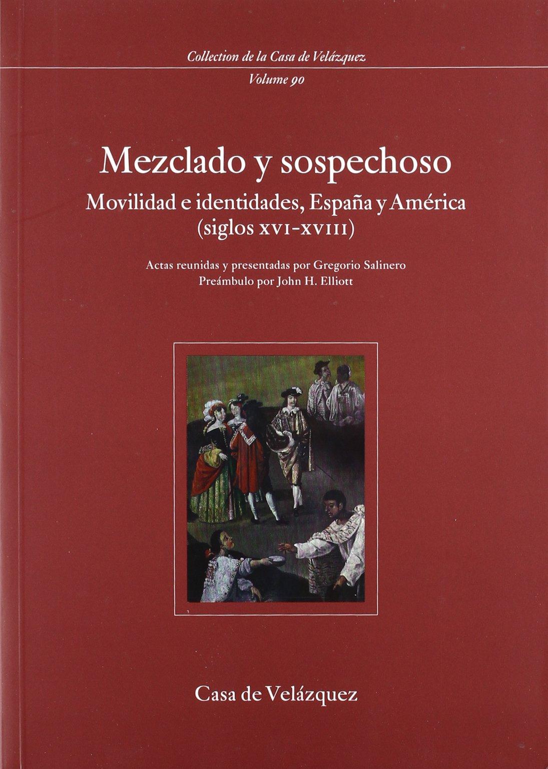 mezclado y sospechoso: movilidad e identidades, España y América (siglos XVI-XVIII) ebook