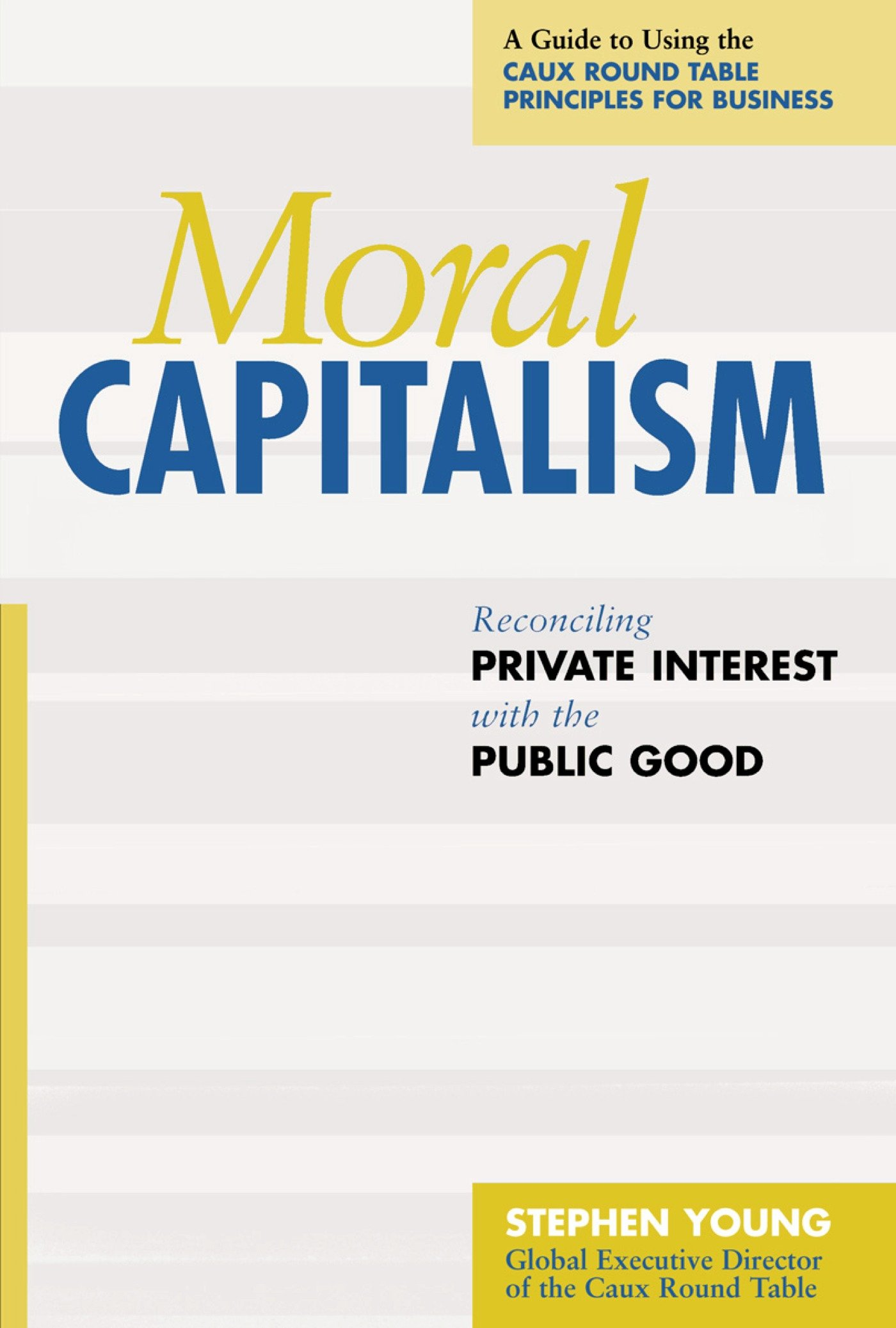 Moral capitalism reconciling private interest with the public moral capitalism reconciling private interest with the public good stephen young 9781576752579 amazon books fandeluxe