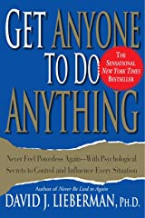 Get Anyone to Do Anything: Never Feel Powerless Again--With Psychological Secrets to Control and Influence Every Situation Paperback