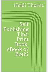 Self Publishing Tips: Print Book, eBook or Both? Kindle Edition