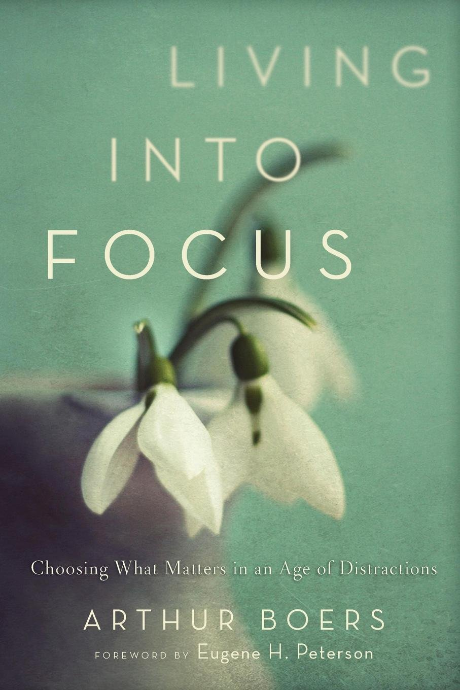 Read Online Living into Focus: Choosing What Matters in an Age of Distractions pdf epub