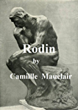AUGUSTE RODIN: THE MAN, HIS IDEAS, HIS WORKS (ILLUSTRATED) (English Edition)
