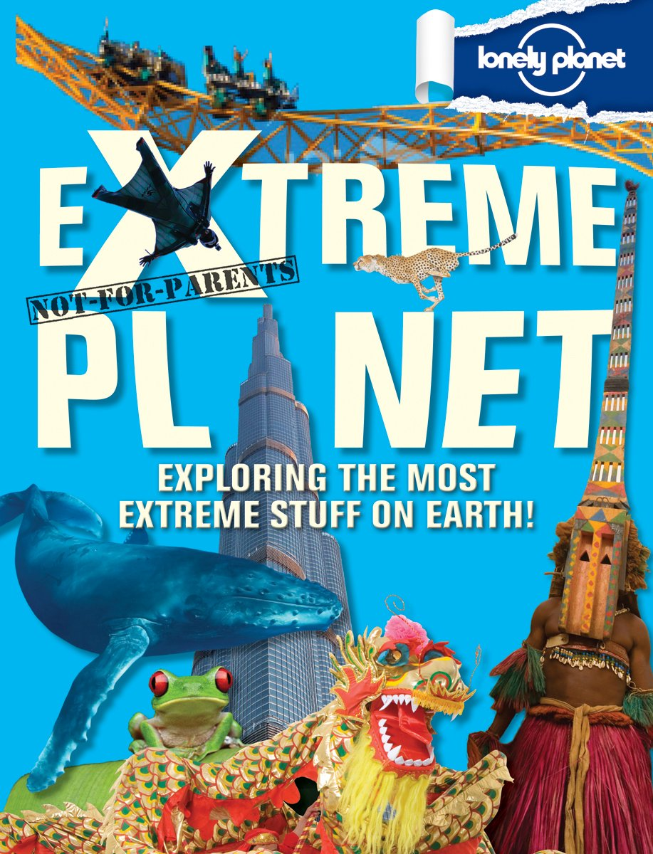 Not For Parents Extreme Planet (Lonely Planet Kids) Hardcover – October 1,  2012