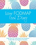 Low FODMAP Food Diary: Diet Diary To Track Foods And Symptoms To Beat IBS And Digestive Disorders