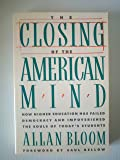 By Allan Bloom: THE CLOSING OF THE AMERICAN MIND